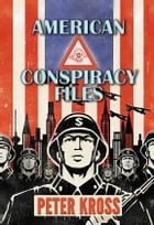 American Conspiracy Files: The Stories We Were Never Told by Peter Kross