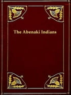 The Abenaki Indians; Their Treaties of 1713 & 1717, and a Vocabulary by Frederic Kidder