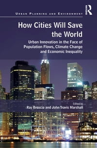 How Cities Will Save the World: Urban Innovation in the Face of Population Flows, Climate Change…