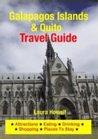 Galapagos Islands & Quito Travel Guide: Attractions, Eating, Drinking, Shopping & Places To Stay by Laura Howell