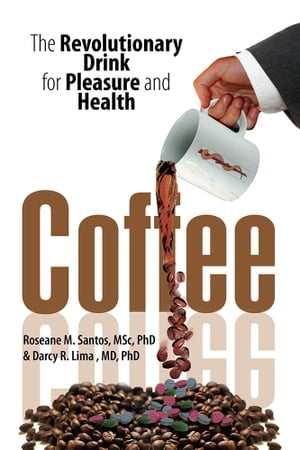 Coffee The Revolutionary Drink for Pleasure and Health