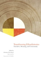 Transforming Ethnohistories: Narrative, Meaning, and Community by Dr. Sebastian Felix Braun, Ph.D