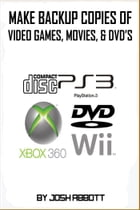 Make Backup Copies of Video Games, Movies, CD's, & DVD's by Josh Abbott