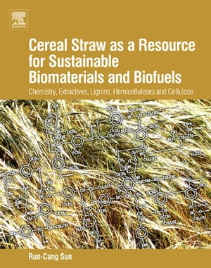 Cereal Straw as a Resource for Sustainable Biomaterials and Biofuels Chemistry,  Extractives,  Lignins,  Hemicelluloses and Cellulose