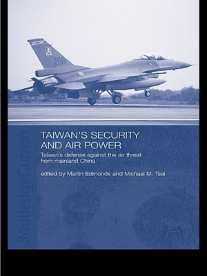 Taiwan's Security and Air Power Taiwan's Defense Against the Air Threat from Mainland China