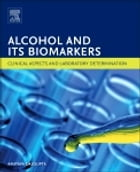 Alcohol and Its Biomarkers: Clinical Aspects and Laboratory Determination by Amitava Dasgupta