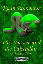 The Rooster and the Caterpillar by Ryan Ramoutar