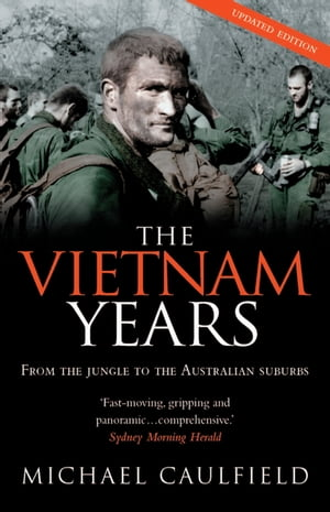 The Vietnam Years From the jungle to the Australian suburbs