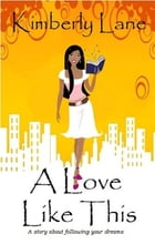 A Love Like This: Book 1 by Kimberly Lane