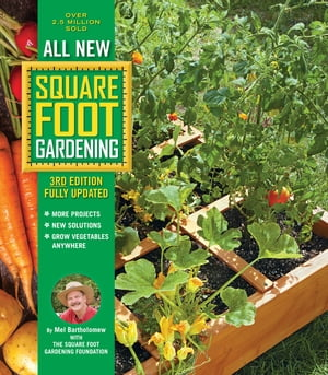 All New Square Foot Gardening, 3rd Edition, Fully Updated: MORE Projects - NEW Solutions - GROW Vegetables Anywhere by Mel Bartholomew