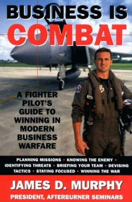 Book Business Is Combat: A Fighter Pilot's guide to Winning in Modern Warfare by James D. Murphy