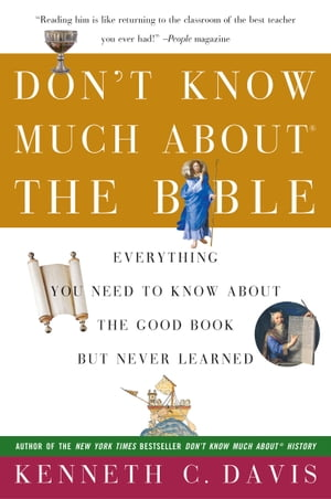 Don't Know Much About the Bible Everything You Need to Know About the Good Book but Never Learned