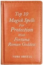 Top 10 Magick Spells For Protection With Fortuna Roman Goddess by Yuna Angell
