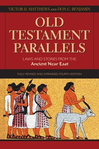 Old Testament Parallels: Laws and Stories from the Ancient Near East (Fully Revised and Expanded…