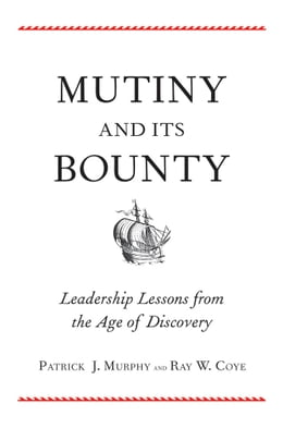 Book Mutiny and Its Bounty: Leadership Lessons from the Age of Discovery by Patrick J. Murphy