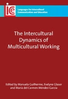 The Intercultural Dynamics of Multicultural Working by Manuela GUILHERME, Evelyne GLASER and MENDEZ-GARCIA, Maria del Carmen