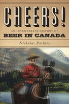 Cheers!: A History of Beer in Canada