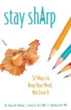 Stay Sharp: 52 Ways to Keep Your Mind, Not Lose It by David B Biebel