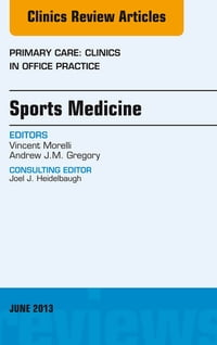 Sports Medicine, An Issue of Primary Care Clinics in Office Practice, E-Book