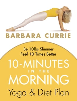 Book 10 Minutes In The Morning: Yoga and Diet Plan by Barbara Currie