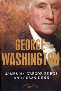 George Washington: The American Presidents Series: The 1st President, 1789-1797
