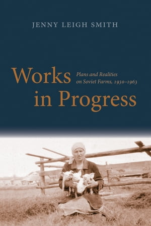 Works in Progress Plans and Realities on Soviet Farms,  1930-1963