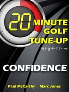 20 Minute Golf Tune-Up: Confidence by Paul McCarthy