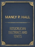 Rosicrucian Doctrines and Tenets by Manly P. Hall