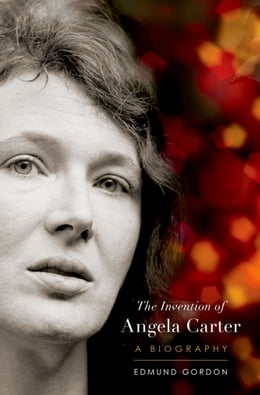 Book The Invention of Angela Carter: A Biography by Edmund Gordon