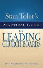 Practical Guide for Leading Church Boards by Stan Toler