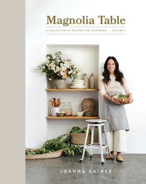 Magnolia Table, Volume 2: A Collection of Recipes for Gathering by Joanna Gaines