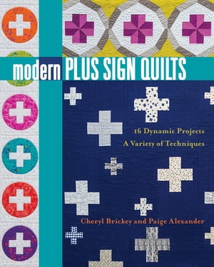 Modern Plus Sign Quilts: 16 Dynamic Projects, A Variety of Techniques