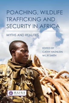Poaching, Wildlife Trafficking and Security in Africa: Myths and Realities