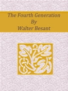 The Fourth Generation by Walter Besant