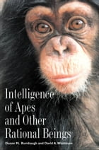 Intelligence of Apes and Other Rational Beings by Professor Duane M. Rumbaugh