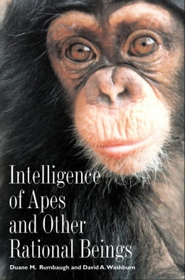 Book Intelligence of Apes and Other Rational Beings by Professor Duane M. Rumbaugh