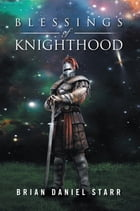 Blessings of Knighthood by Brian Daniel Starr