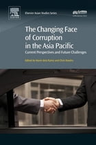 The Changing Face of Corruption in the Asia Pacific: Current Perspectives and Future Challenges by Chris Rowley
