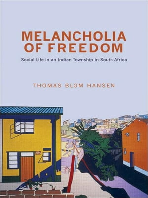 Melancholia of Freedom Social Life in an Indian Township in South Africa
