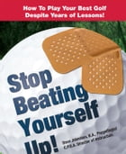 Stop Beating Yourself Up!: How To Play Your Best Golf Despite Years of Lessons by Dave  Johnston, B.A., Psychology