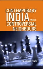 Contemporary India With Controversial Neighbours by Rajkumar Singh