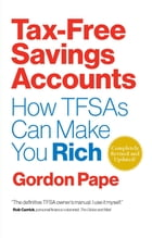 Tax-Free Savings Accounts Revised Edition: How TFSA's Can Make You Rich by Gordon Pape