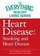 Heart Disease: Smoking and Heart Disease: The most important information you need to improve your health by Adams Media