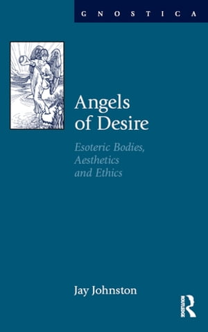 Angels of Desire Esoteric Bodies,  Aesthetics and Ethics