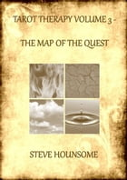 Tarot Therapy Volume 3: The Map of the Quest by Steve Hounsome