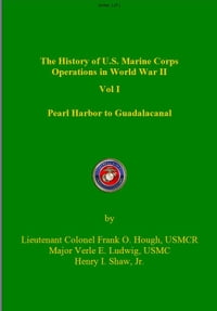 The History of US Marine Corps Operation in WWII Volume I: Pearl Harbor to Guadalacanal