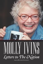 Molly Ivins: Letters to The Nation by Molly Ivins