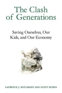 The Clash of Generations: Saving Ourselves, Our Kids, and Our Economy: Saving Ourselves, Our Kids…