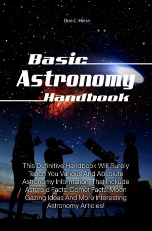 Basic Astronomy Handbook This Definitive Handbook Will Surely Teach You Various And Absolute Astronomy Information That Inckude Asteroid Facts,  Comet