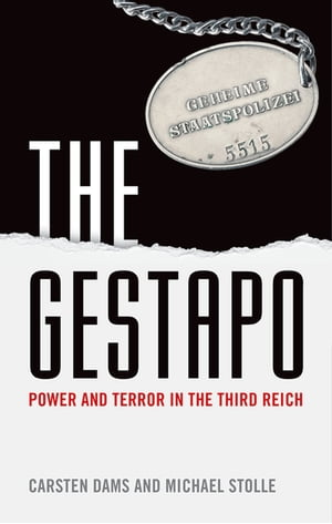 The Gestapo Power and Terror in the Third Reich